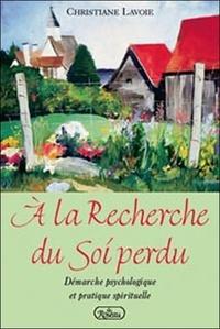 Christiane Lavoie - A la recherche du soi perdu - Démarche psychologique et pratique spirituelle.