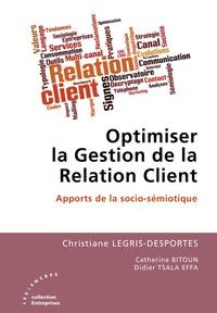 Christiane Legris-Desportes et Catherine Bitoun - Optimiser la gestion de la relation client - Apports de la socio-sémiotique.