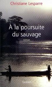 Christiane Lesparre - A la poursuite du sauvage.
