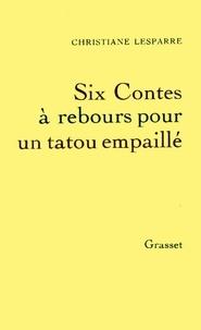 Christiane Lesparre - Six contes à rebours pour un tatou empaillé.