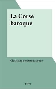 Christiane Lorgues-Lapouge - La Corse baroque.