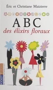 Christiane Maizierre et Eric Maizierre - ABC des élixirs floraux.