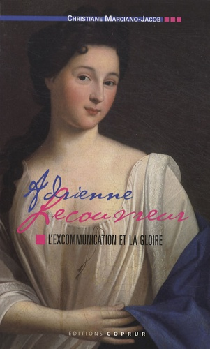 Christiane Marciano-Jacob - Adrienne Lecouvreur - L'excommunication et la gloire.