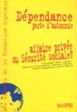 Christiane Marty et Catherine Bloch-London - Dépendance, perte d'autonomie - Affaire privée ou Sécurité Sociale ?.