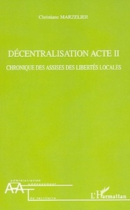 Christiane Marzelier - Décentralisation Acte II - Chroniques des asssises des libertés locales.