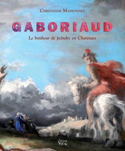 Christiane Massonnet - Josué Gaboriaud, le bonheur de peindre en Charentes.