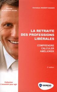 Christiane Massot-Cazaux et Catherine Fourmond - La retraite des professions libérales.