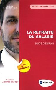 Christiane Massot-Cazaux - La retraite du salarié - Mode d'emploi.
