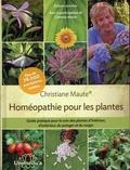 Christiane Maute - Homéopathie pour les plantes - Guide pratique pour le soin des plantes d'intérieur, d'extérieur, du potager et du verger.
