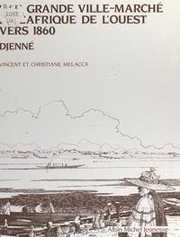Christiane Melacca et Vincent Melacca - Une grande ville-marché de l'Afrique de l'ouest vers 1860 : Djenné.