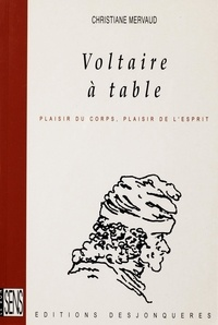 Christiane Mervaud - Voltaire à table - Plaisir du corps, plaisir de l'esprit.