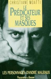Christiane Moatti - Le prédicateur et ses masques - Les personnages d'André Malraux.