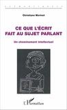 Christiane Morinet - Ce que l'écrit fait au sujet parlant - Un cheminement intellectuel.
