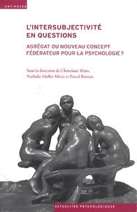 Christiane Moro et Nathalie Muller Mirza - L'intersubjectivité en questions - Agrégat ou nouveau concept fédérateur pour la psychologie ?.