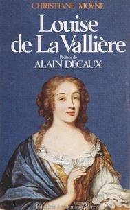 Christiane Moyne et André Séailles - Louise de La Vallière - Ou Le roi favori.
