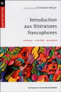 Christiane Ndiaye - Introduction aux littératures francophones - Afrique, Caraïbe, Maghreb.
