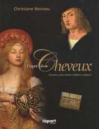 Christiane Noireau - L'esprit des Cheveux - Chevelures, poils et barbes, Mythes et croyances.