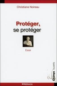 Christiane Noireau - Protéger, se protéger.