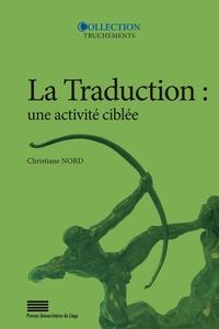 Christiane Nord - La traduction : une activité ciblée - Introduction aux approches fonctionnalistes.