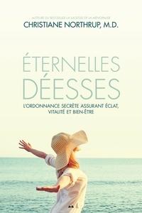 Christiane Northrup - Éternelles déesses - L'ordonnance secrète assurant éclat, vitalité et bien-être.