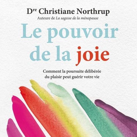 Le pouvoir de la joie : Comment la poursuite délibérée du plaisir peut guérir votre vie. Le pouvoir de la joie