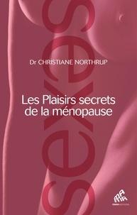 Christiane Northrup - Les plaisirs secrets de la ménopause.