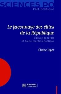 Christiane Oger - Le façonnage des élites de la République - Culture générale et haute fonction publique.