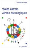 Christiane Oger - Réalité astrale, vérités astrologiques.