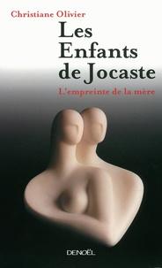 Christiane Olivier - Les enfants de Jocaste - L'empreinte de la mère.