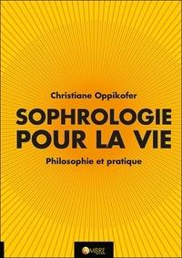 Christiane Oppikofer - La sophrologie pour la vie - Philosophie et pratique.