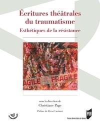 Christiane Page - Ecrituresthéâtralesdutraumatisme - Esthétiquesdelarésistance.
