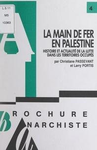 Christiane Passevant et Larry Portis - La main de fer en Palestine - Histoire et actualité de la lutte dans les territoires occupés.
