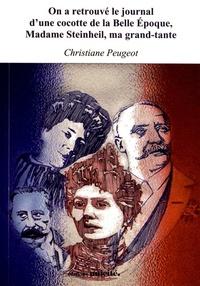 Christiane Peugeot - On a retrouvé le journal d'une cocotte de la Belle Epoque, Madame Steinheil, ma grand-tante - Mémoires officiels contre journal intime.