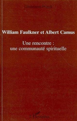 Christiane Prioult - William Faulkner et Albert Camus : une rencontre : une communauté spirituelle.