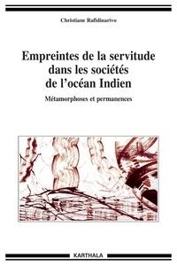 Christiane Rafidinarivo - Empreintes de la servitude dans la sociétés de l'Océan Indien - Métamorphoses et permanences.