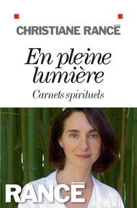 Christiane Rancé - En pleine lumière - Carnets spirituels.