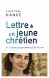 Christiane Rancé - Lettre à un jeune chrétien - Et à ceux qui ignorent qu'ils le sont.