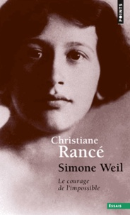 Simone Weil- Le courage de l'impossible - Christiane Rancé |