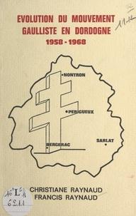 Christiane Raynaud et Francis Raynaud - Évolution du mouvement gaulliste en Dordogne, 1958-1968.
