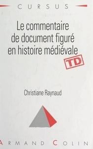 Christiane Raynaud et  Collectif - Le commentaire de document figuré en histoire médiévale.