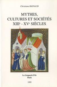 Christiane Raynaud - Mythes, cultures et sociétés, XIIIe-XVe siècles - Images de l'Antiquité et iconographie politique.