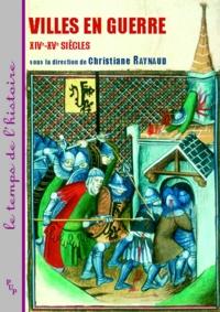 Christiane Raynaud - Villes en guerre - XIVe-XVe siècles.