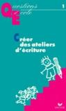 Christiane Rebattet et Dominique Berteloot - Créer des ateliers d'écriture.