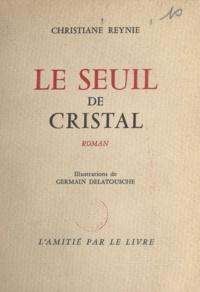 Christiane Reynie et Germain Delatousche - Le seuil de cristal.