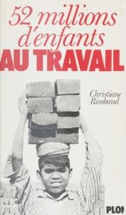 Christiane Rimbaud - 52 millions d'enfants au travail.