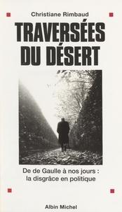 Christiane Rimbaud - Traversées du désert - De de Gaulle à nos jours, la disgrâce en politique.