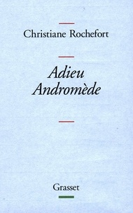 Christiane Rochefort - Adieu Andromède !.