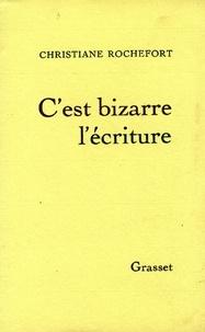 Christiane Rochefort - C'est bizarre l'écriture.
