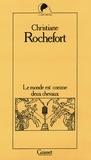 Christiane Rochefort - Le monde est comme deux chevaux.