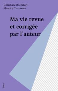 Christiane Rochefort et Maurice Chavardès - Ma vie revue et corrigée par l'auteur.